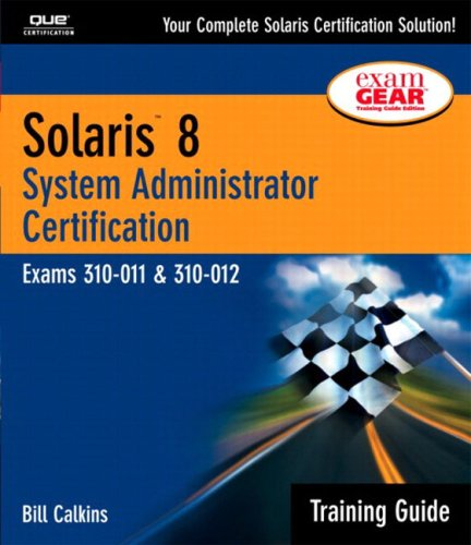 Solaris 8 Training Guide (310-011 and 310-012): System Administrator Certification (Pt.I, II) by Que