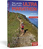 Das große Buch vom Ultra-Marathon - Ultra-Lauftraining mit System: 50-km,70-km,100-km, 24-h Training und Trailrunning für Einsteiger, Fortgeschrittene und Leistungssportler. Mit Jahres-Trainingsplänen