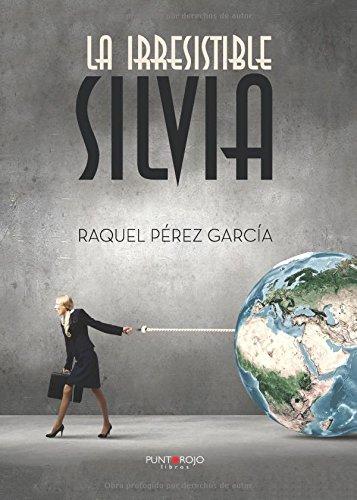 Descargar Libro La Irresistible Silvia Raquel Pérez