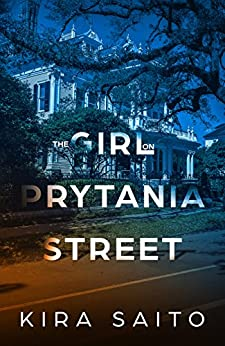 The Girl on Prytania Street: A gripping psychological thriller with a shocking twist by [Saito, Kira]