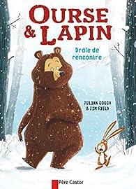 Ourse & Lapin, tome 1 : Drôle de rencontre par Julian Gough