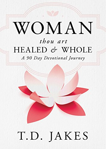 Woman thou art healed and whole a 90 day devotional journey woman thou art healed and whole a 90 day devotional journey by jakes fandeluxe Image collections