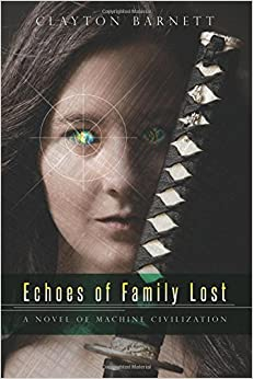 Book Echoes of Family Lost: A Novel of Machine Civilization: Volume 2 (The Fourth Law)