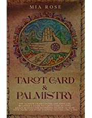 Tarot Card & Palmistry: The 72 Hour Crash Course And Absolute Beginner's Guide to Tarot Card Reading &Palm Reading For Beginners On How To Read Your Palms And Start Fortune Telling Like A Pro