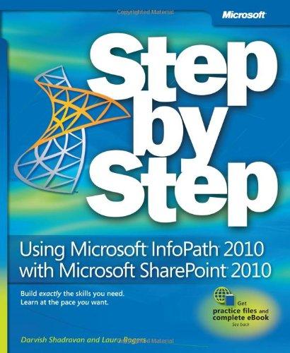 Using Microsoft InfoPath 2010 with Microsoft SharePoint 2010 Step by Step by Darvish Shadravan , Laura Rogers, Publisher : Microsoft Press