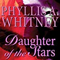 Daughter of the Stars Audiobook by Phyllis A. Whitney Narrated by Anna Fields