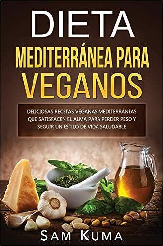 Dieta Mediterránea Para Veganos: Deliciosas recetas veganas ...