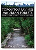 Toronto's Ravines and Urban Forests: Their natural heritage and local history