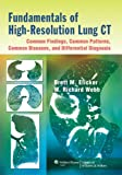 Fundamentals of High-Resolution Lung CT : Common Findings, Common Patterns, Common Diseases, and Differential Diagnosis, Elicker, Brett M. and Webb, W. Richard, 1451184085