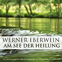 Am See der Heilung. Selbsthypnose mit Musik Hörbuch von Werner Eberwein Gesprochen von: Werner Eberwein