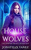 House of Wolves: (A Paranormal Urban Fantasy) (The Vampire Project)