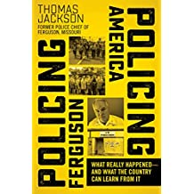 Policing Ferguson, Policing America: What Really Happened—and What the Country Can Learn from It