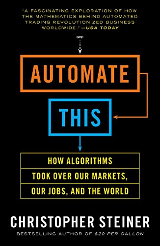 Automate This How Algorithms Took Over Our Markets, Our Jobs, and the World [Steiner, Christopher] (Tapa Blanda)