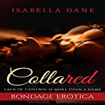 Bondage Erotica: Collared - Lack of Control Is More Than a Game | Isabella Dane