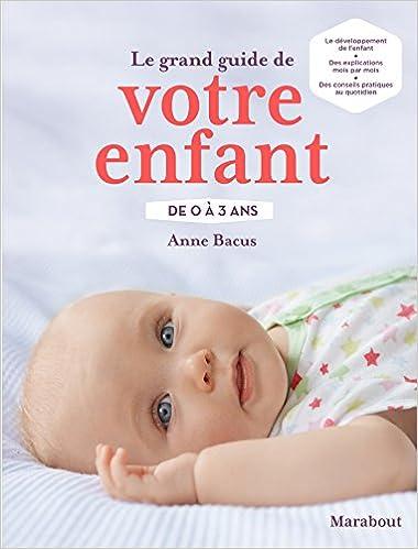 Amazon Fr Le Grand Guide De Votre Enfant De 0 A 3 Ans Bacus Anne Livres