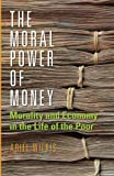 img - for The Moral Power of Money: Morality and Economy in the Life of the Poor (Culture and Economic Life) book / textbook / text book