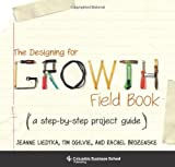 img - for By Jeanne Liedtka - The Designing for Growth Field Book: A Step-by-Step Project Guide (2014-01-29) [Spiral-bound] book / textbook / text book
