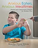 Anxious Eaters, Anxious Mealtimes: Practical and Compassionate Strategies for Mealtime Peace