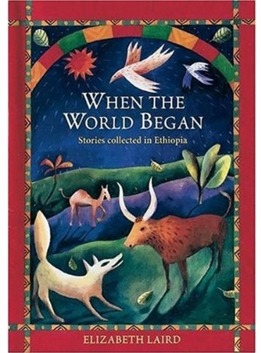 When the World Began: Stories Collected in Ethiopia (Oxford Myths and Legends) PDF