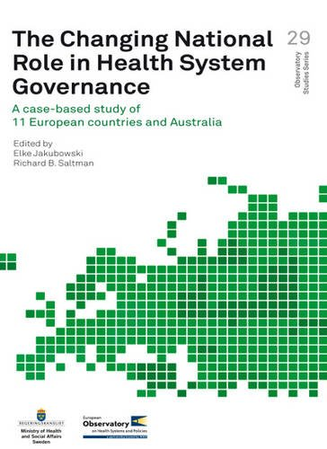 The Changing National Role in Health System Governance: A Case-based Study of 11 European Countries and Australia (Public Health) (Health Care System And Health Policy In Australia)