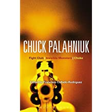 Chuck Palahniuk: Fight Club, Invisible Monsters, Choke (Bloomsbury Studies in Contemporary North American Fiction)