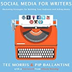 Social Media for Writers: Marketing Strategies for Building Your Audience and Selling Books | Pip Ballantine,Tee Morris