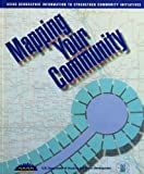 Mapping Your Community : Using Geographic Information to Strengthen Community Initiatives, , 0788185896