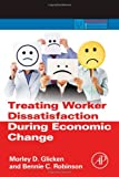 Treating Worker Dissatisfaction During Economic Change, Glicken, Morley D. and Robinson, Ben, 0123970067