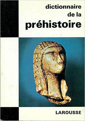 Ebooks à télécharger gratuitement sur j2me Dictionnaire de la préhistoire. Dictionnaires de l'Homme du XXe siècle. B003TXZVOA PDF