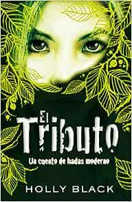 El Tributo Un Cuento De Hadas Moderno Sin Límites Spanish Edition Black Holly 9788420423197 Books