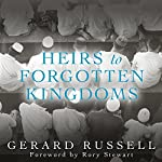 Heirs to Forgotten Kingdoms: Journeys into the Disappearing Religions of the Middle East | Gerard Russell