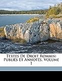 Textes de Droit Romain, Paul Frdric Girard and Paul édéric Girard, 117476256X