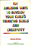 101 Amusing Ways to Develop Your Child's Thinking Skills and Creativity: For Preschool-Third Grade