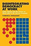 Disintegrating Democracy at Work, Virginia Doellgast, 0801477999