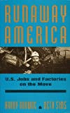 Runaway America : U. S. Jobs and Factories on the Move, Browne, Harry and Sims, Beth, 0911213430