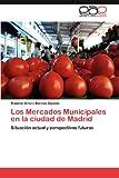 Los Mercados Municipales en la Ciudad de Madrid, Roberto Arturo Berríos Zepeda, 3659021733