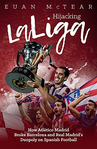 Read Hijacking LaLiga: How Atlético Madrid Broke Barcelona and Real Madrid's Duopoloy on Spanish Footb<br />[Z.I.P]