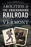 Abolition & the Underground Railroad in Vermont (Civil War Series)