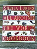 Sheila Lukins All Around the World Cookbook - 1994 publication
