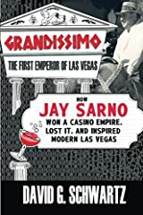 Grandissimo: The First Emperor of Las Vegas: How Jay Sarno Won a Casino Empire, Lost It, and Inspired Modern Las Vegas Paperback