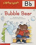 AlphaTales (Letter B: Bubble Bear): A Series of 26 Irresistible Animal Storybooks That Build Phonemic Awareness & Teach Each letter of the Alphabet