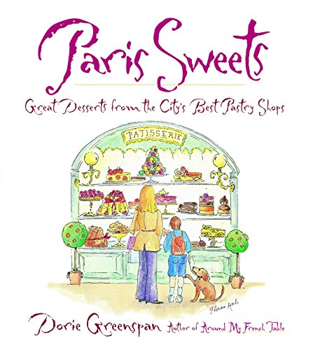 Paris Sweets: Great Desserts From the City's Best Pastry Shops (Best Bakeries That Ship)