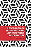 img - for Postcolonial Interruptions, Unauthorised Modernities (Radical Cultural Studies) book / textbook / text book