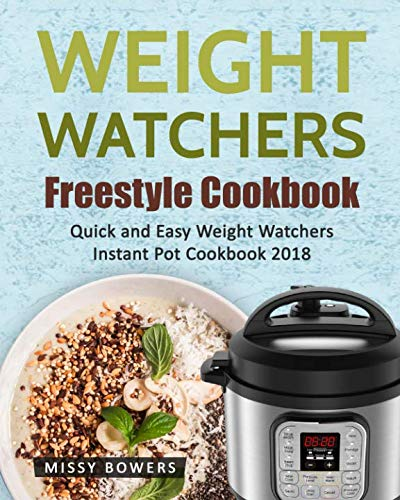 Weight Watchers Freestyle Cookbook: The Ultimate Weight Watchers Cookbook: Quick and Easy Weight Watchers Instant Pot Cookbook 2018