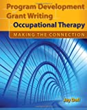 img - for Program Development and Grant Writing in Occupational Therapy: Making the Connection book / textbook / text book