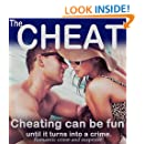 The Cheat: Cheating can be a blast, absolute fun, exciting even, until it turns into a crime story: A humorous crime and mystery suspense thriller (A tale of lies and Infidelity Book