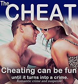 The Cheat: Cheating can be a blast, absolute fun, exciting even, until it turns into a crime story: A humorous crime and mystery suspense thriller (A tale of lies and Infidelity Book by [Rabi, Eve]