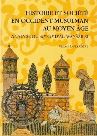 Histoire et société en occident musulman au Moyen Age: Analyse du MiʻYār d'al-Wanšarīsī (Collection de la Casa de Velázquez) (French Edition)