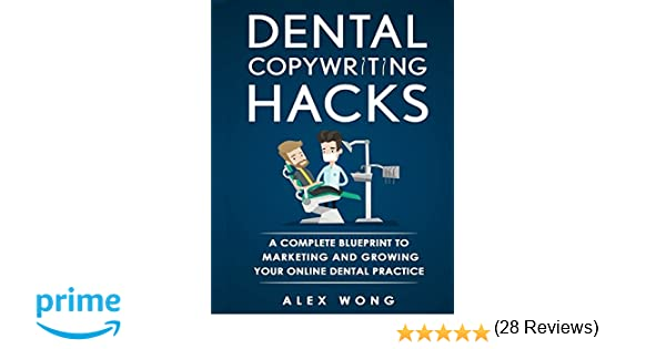 Dental copywriting hacks a complete blueprint to marketing and dental copywriting hacks a complete blueprint to marketing and growing your online dental practice alex wong 9781973158721 amazon books malvernweather Choice Image