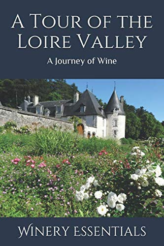 A Tour of the Loire Valley: A Journey of Wine by Winery Essentials